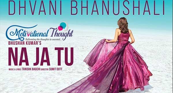 NA JA TU lyrics -Dhvani Bhanushali |Bhushan Kumar | Tanishk Bagchi