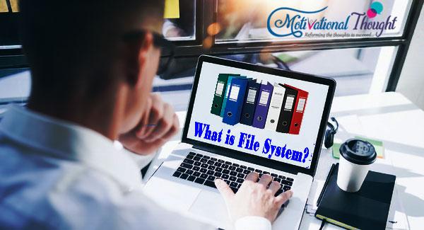 File System क्या है और कितने प्रकार के होते हैं?